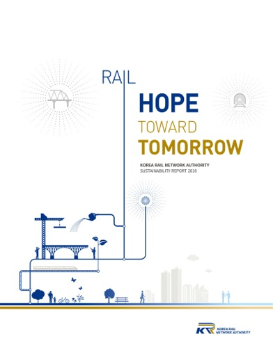 KOREA RAIL NETWORK AUTHORITY SUSTAINABILITY REPORT 2016